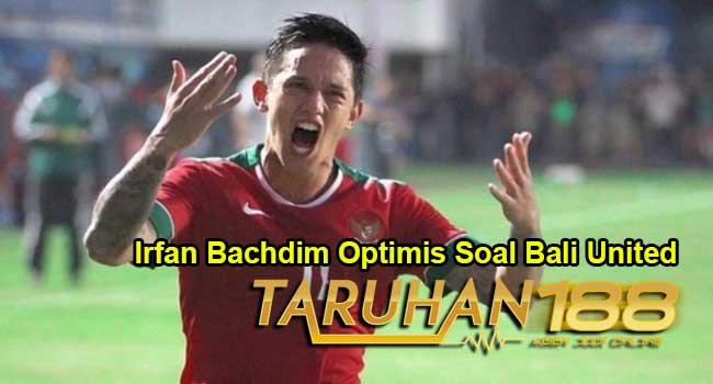 Irfan Bachdim Optimis Soal Bali Untied