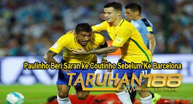 Paulinho Beri Saran ke Coutinho Sebelum Ke Barcelona
