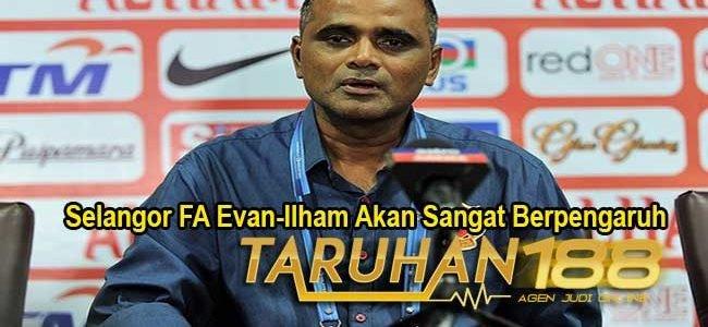 Selangor FA: Evan-Ilham Akan Sangat Berpengaruh