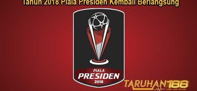 Tahun 2018 Piala Presiden Kembali Berlangsung