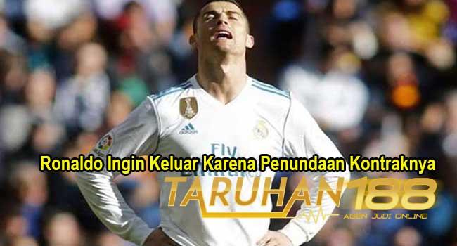 Ronaldo Ingin Keluar Karena Penundaan Kontraknya