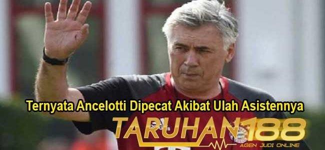 Ternyata Ancelotti Dipecat Akibat Ulah Asistennya