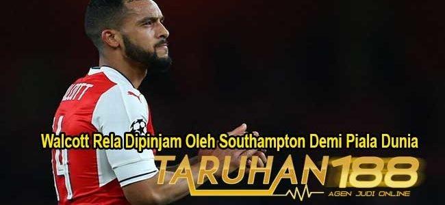 Walcott Rela Dipinjam Oleh Southampton Demi Piala Dunia