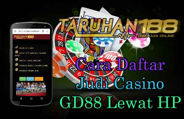 Cara Daftar Judi Casino Gd88 Lewat Hp Agen Judi Online Terpercaya